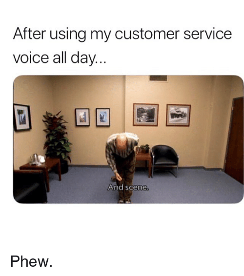 Memes, Voice, and 🤖: After using my customer service  voice all day.  And scene Phew.