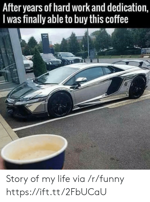 hard work and dedication: After years of hard work and dedication,  I was finally able to buy this coffee Story of my life via /r/funny https://ift.tt/2FbUCaU