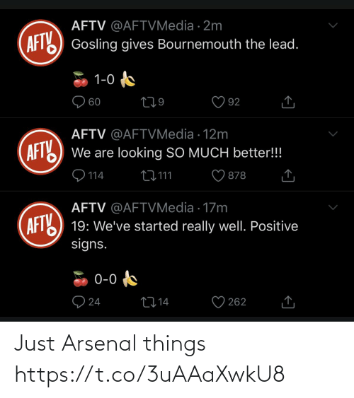 positive: AFTV @AFTVMedia · 2m  AFT) Gosling gives Bournemouth the lead.  1-0  O 60  92  AFTV @AFTVMedia · 12m  AFT  We are looking SO MUCH better!!!  9 114  27 111  878  AFTV @AFTVMedia · 17m  AFTY  19: We've started really well. Positive  signs.  0-0  O 24  2714  262 Just Arsenal things https://t.co/3uAAaXwkU8