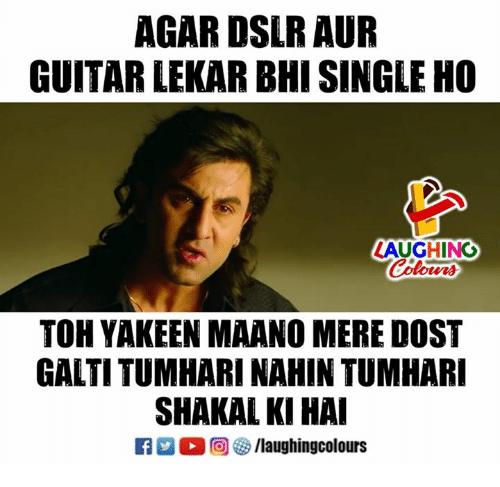 Guitar, Indianpeoplefacebook, and Single: AGAR DSLR AUR  GUITAR LEKAR BHI SINGLE HO  ZAUGHING  Colours  TOH YAKEEN MAANO MERE DOST  GALTI TUMHARI NAHIN TUMHAR  SHAKAL KI HA