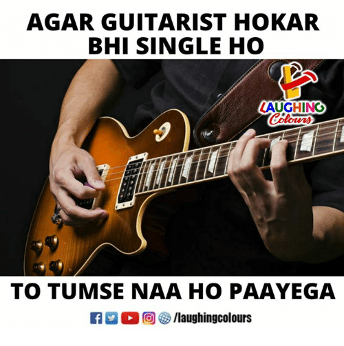 Indianpeoplefacebook, Single, and Agar: AGAR GUITARIST HOKAR  BHI SINGLE HO  LAUGHING  Colowrs  TO TUMSE NAA HO PAAYEGA