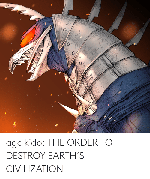 civilization: agclkido:  THE ORDER TO DESTROY EARTH'S CIVILIZATION