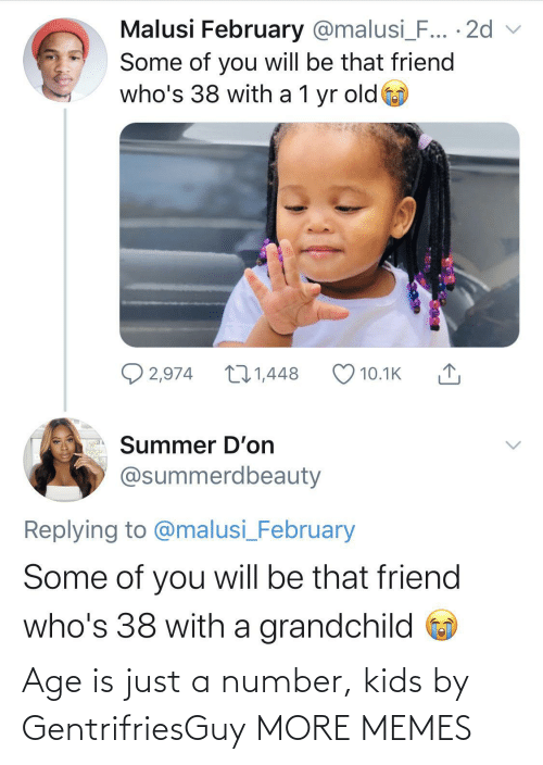 Is Just: Age is just a number, kids by GentrifriesGuy MORE MEMES