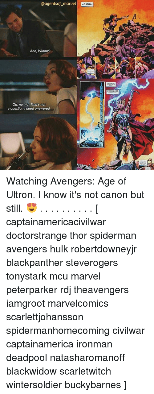 avengers age of ultron: @agentsof maruel  And, Widow?  Oh, no, no. That's not  a question I need answered Watching Avengers: Age of Ultron. I know it's not canon but still. 😍 . . . . . . . . . . [ captainamericacivilwar doctorstrange thor spiderman avengers hulk robertdowneyjr blackpanther steverogers tonystark mcu marvel peterparker rdj theavengers iamgroot marvelcomics scarlettjohansson spidermanhomecoming civilwar captainamerica ironman deadpool natasharomanoff blackwidow scarletwitch wintersoldier buckybarnes ]