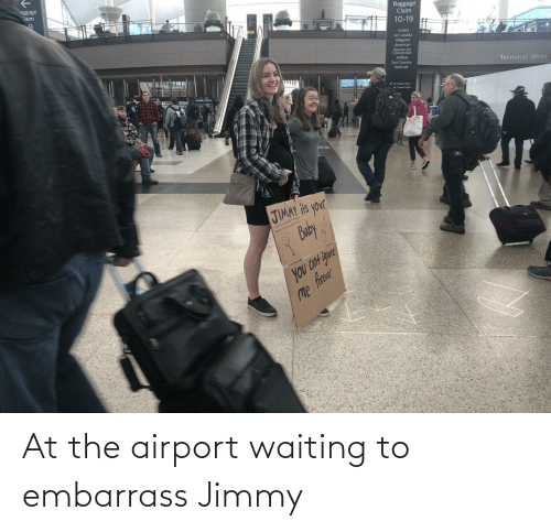 embarrass: aggage  Claim  Baggage  Claim  10-19  United  Air Canada  Allegiant  American  Denver Air  Connection  JetBlue  Sun Country  WestJet  Terminal West  1wetin uta  JIMAY Hts your  Buby  you CON igure  Me frer At the airport waiting to embarrass Jimmy