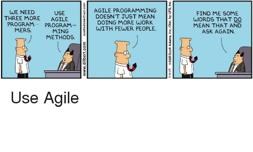 ming: AGILE PROGRAMMING  DOESN'T JUST MEAN  WE NEED  USE  FIND ME SOME  WORDS THAT DO  MEAN THAT AND  ASK AGAIN.  THREE MORE AGILE  EDOING MORE WORK  PROGRAMPROGRAMWITH FEWER PEOPLE  MERS  MING  METHODS.3 Use Agile