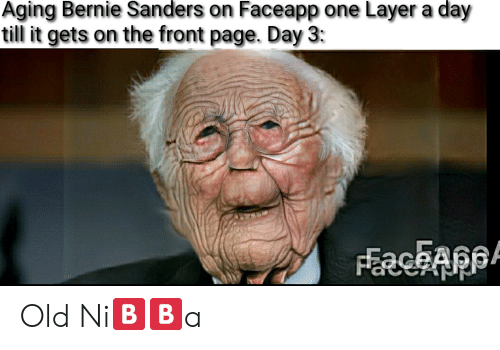 Bernie Sanders, Reddit, and Old: Aging Bernie Sanders on Faceapp one Layer a day  till it gets on the front page. Day 3: Old Ni🅱️🅱️a