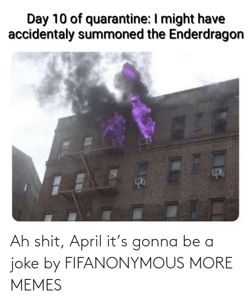 April: Ah shit, April it's gonna be a joke by FIFANONYMOUS MORE MEMES