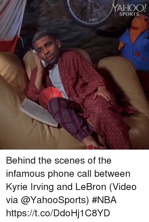 Infamous: AHOO  SPORTS Behind the scenes of the infamous phone call between Kyrie Irving and LeBron   (Video via @YahooSports) #NBA  https://t.co/DdoHj1C8YD