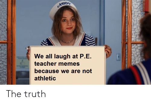 Teacher Memes: AHOR  We all laugh at P.E.  teacher memes  because we are not  athletic The truth