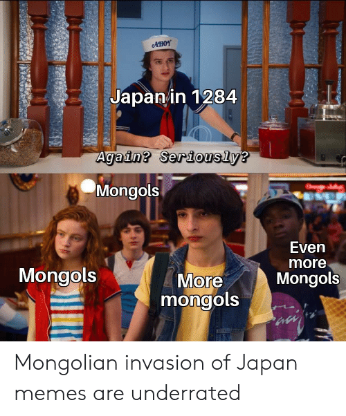 Memes, Japan, and Invasion: AHOY  Japanin 1284  Again? Seriously?  Mongols  Even  more  Mongols  More  mongols  Mongols Mongolian invasion of Japan memes are underrated