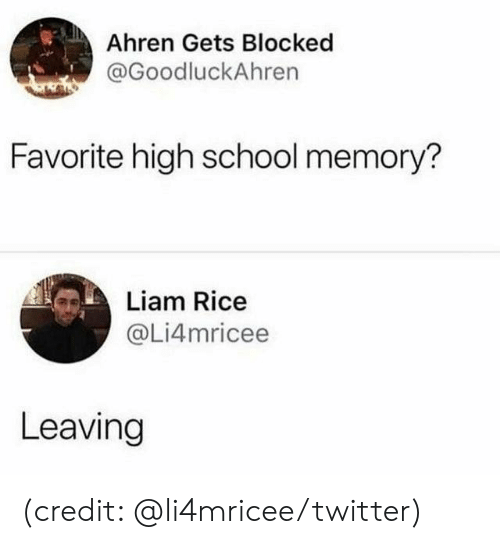 Dank, School, and Twitter: Ahren Gets Blocked  @GoodluckAhren  Favorite high school memory?  Liam Rice  @Li4mricee  Leaving (credit: @li4mricee/twitter)
