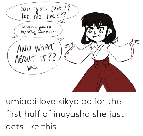 Bitch, Love, and Target: ai just ??  let me live???  can  kikyooue  literally ead.....  AND WHAT  A6OUT IT??  bitch umiao:i love kikyo bc for the first half of inuyasha she just acts like this