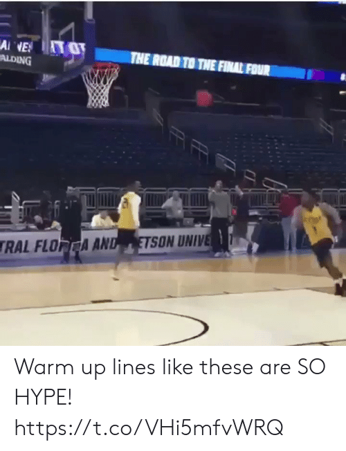 hype: Ai NE  ALDING  THE ROAD TO THE FINAL FOUR  ETSON UNIVE  RAL FLORCA AND Warm up lines like these are SO HYPE! https://t.co/VHi5mfvWRQ