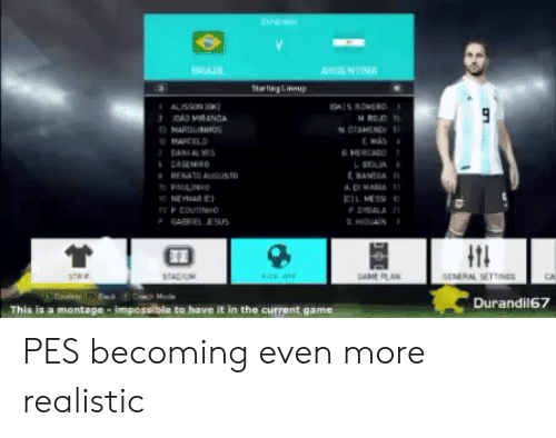 Game, Pes, and Montage: Ai  Starting Lineup  ALISSON  9  E MAS  SANEOA  t11  Durandil67  This is a montage impossible to have it in the current game PES becoming even more realistic