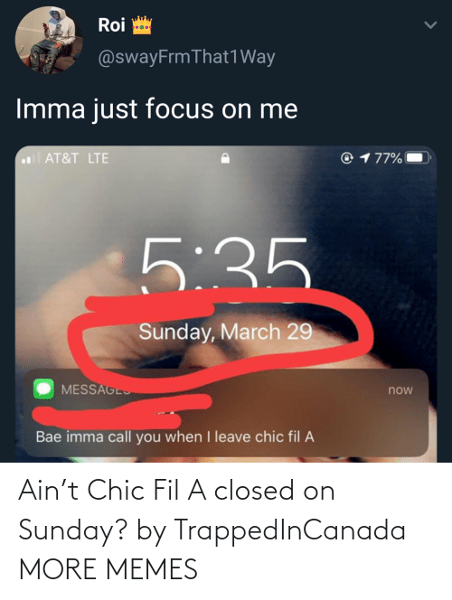 Sunday: Ain't Chic Fil A closed on Sunday? by TrappedInCanada MORE MEMES