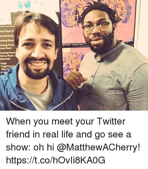 Chorus: ain  rus Room 6  essing Room  essing Room  ressing Room  reen Room  TY CEN  ressing Room  Chorus Room 2  Wardrobe  Stage  Stage Door  56th When you meet your Twitter friend in real life and go see a show: oh hi @MatthewACherry! https://t.co/hOvIi8KA0G