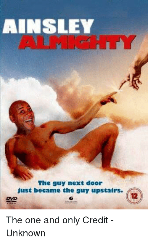 ainsley: AINSLEY  The guy next door  just became the guy upstairs. The one and only  Credit - Unknown