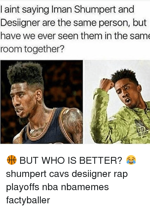 Desiigner: aint saying Iman Shumpert and  Designer are the same person, but  have we ever seen them in the same  room together?  U9 🏀 BUT WHO IS BETTER? 😂 shumpert cavs desiigner rap playoffs nba nbamemes factyballer