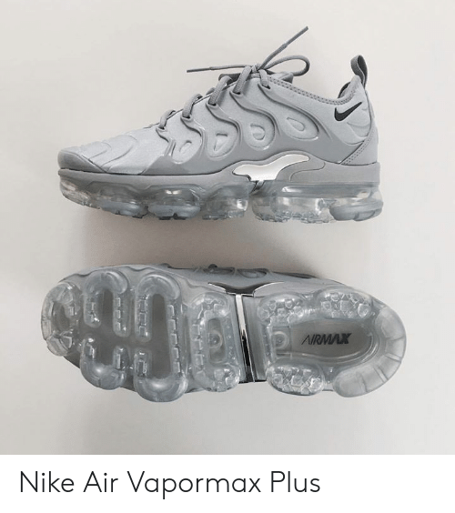 Dank, Nike, and 🤖: AIRMAx Nike Air Vapormax Plus