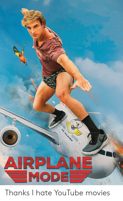 Movies, youtube.com, and Airplane: AIRPLANE  MODE  K ALAIRE Thanks I hate YouTube movies