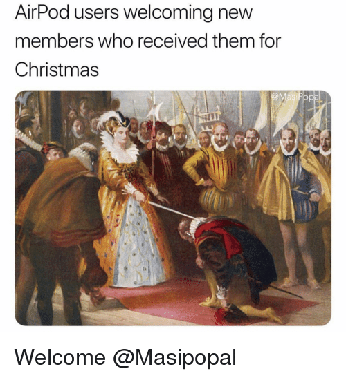 New Members: AirPod users welcoming new  members who received them for  Christmas Welcome @Masipopal