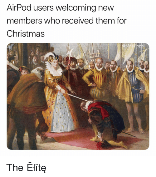 New Members: AirPod users welcoming new  members who received them for  Christmas The Ëłîtę