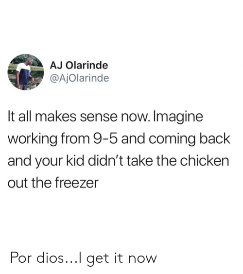 Chicken, Espanol, and LatinoPeopleTwitter: AJ Olarinde  @AjOlarinde  It all makes sense now. Imagine  working from 9-5 and coming back  and your kid didn't take the chicken  out the freezer Por dios...I get it now