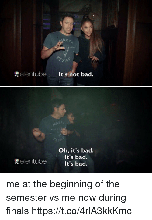 Bad, Finals, and Girl Memes: AkA  ellentube It's not bad   Oh, it's bad.  It's bad.  It's bad.  ellentube me at the beginning of the semester vs me now during finals https://t.co/4rlA3kkKmc