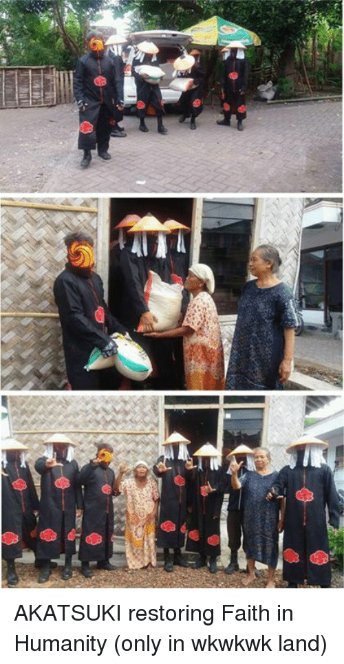 Memes, Faith, and Humanity: AKATSUKI restoring Faith in Humanity (only in wkwkwk land)