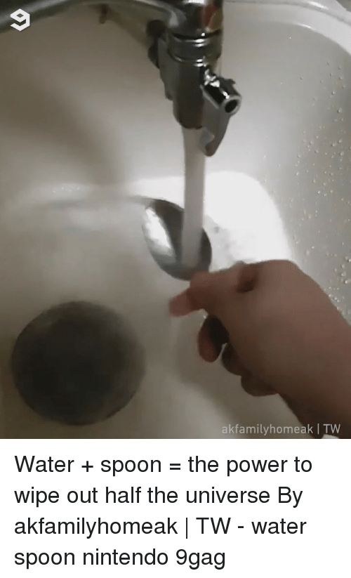 9gag, Memes, and Nintendo: akfamilyhomeak | TW Water + spoon = the power to wipe out half the universe By akfamilyhomeak | TW - water spoon nintendo 9gag