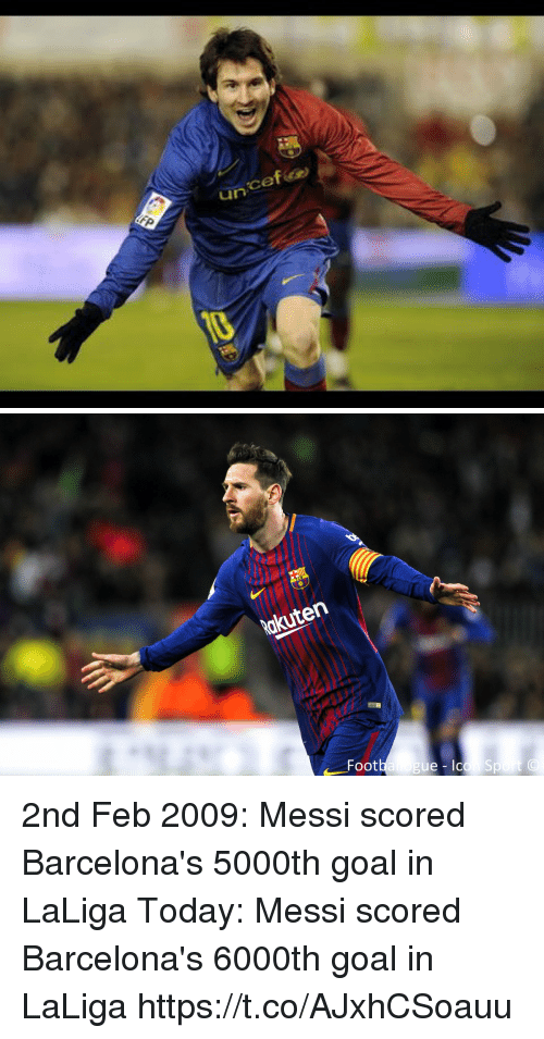 Memes, Goal, and Messi: akuten  Foot  gue - lo 2nd Feb 2009: Messi scored Barcelona's 5000th goal in LaLiga  Today: Messi scored Barcelona's 6000th goal in LaLiga https://t.co/AJxhCSoauu