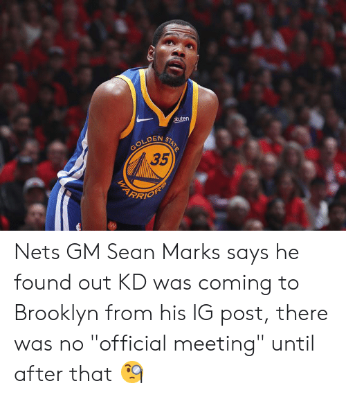 """Brooklyn: akuten  GOLDEN  35  STATE Nets GM Sean Marks says he found out KD was coming to Brooklyn from his IG post, there was no """"official meeting"""" until after that 🧐"""