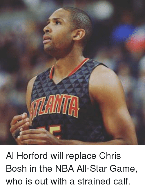 NBA All-Star Game: Al Horford will replace Chris Bosh in the NBA All-Star Game, who is out with a strained calf.