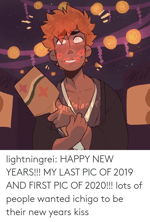 Lots Of: alace lightningrei:  HAPPY NEW YEARS!!! MY LAST PIC OF 2019 AND FIRST PIC OF 2020!!! lots of people wanted ichigo to be their new years kiss