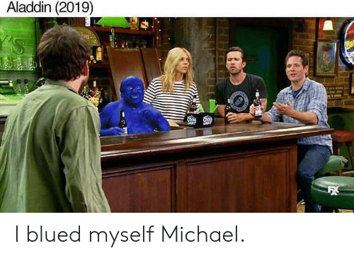 Aladdin: Aladdin (2019) I blued myself Michael.