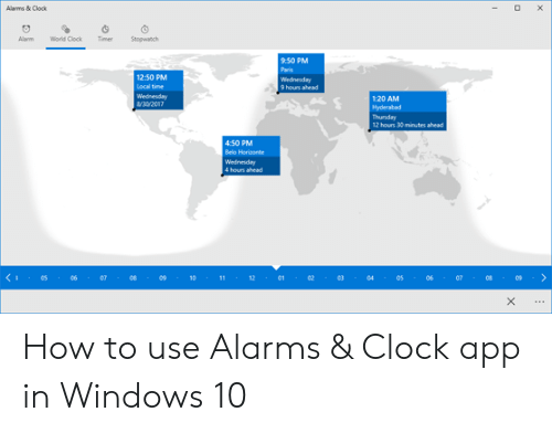 """Windows Flag Meme: Alams & Clock  Alam World ClockStowach  9.50 PM  Panis  12:50 PM  9 hours ahead  1:20 AM  Hyderabad  12 hours 30 minutes ahead  450 PM  く; . """" . 06 . 07 . ce """".10.11 . 12.01.02.03.04.05 . 06 . 07.08 。 How to use Alarms & Clock app in Windows 10"""