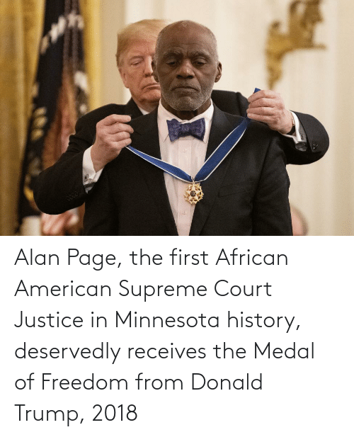 Supreme Court: Alan Page, the first African American Supreme Court Justice in Minnesota history, deservedly receives the Medal of Freedom from Donald Trump, 2018