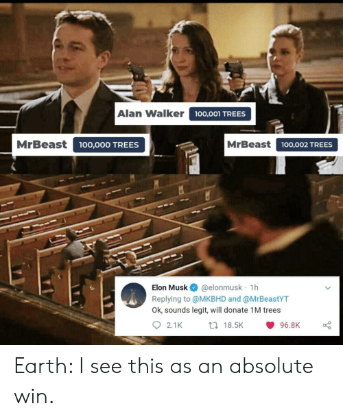 Earth, Trees, and Elon Musk: Alan Walker  100,001 TREES  MrBeast  MrBeast100,002 TREES  00,000 TREES  @elonmusk 1h  Replying to @MKBHD and @MrBeastYT  Ok, sounds legit, will donate 1M trees  Elon Musk  2.1K  t 18.5K  96.8K Earth: I see this as an absolute win.