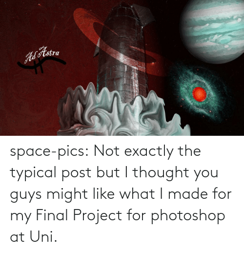 Like What: ALAstra space-pics:  Not exactly the typical post but I thought you guys might like what I made for my Final Project for photoshop at Uni.