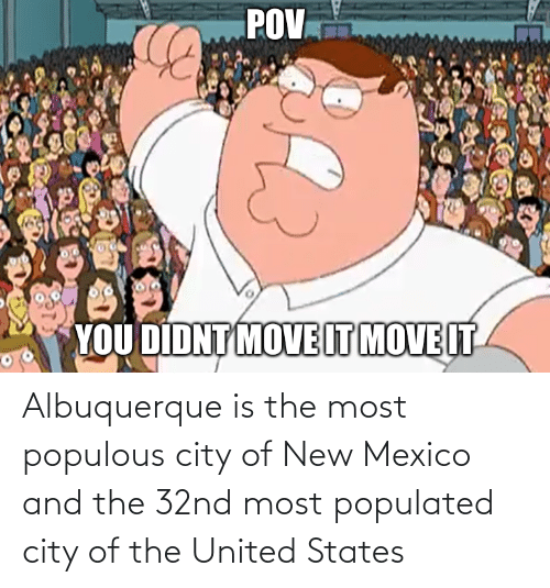 Populated: Albuquerque is the most populous city of New Mexico and the 32nd most populated city of the United States