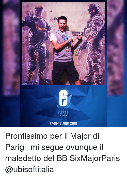 segue: ALE  PARIS  MAJOR  17-18-19 AOUT 2018 Prontissimo per il Major di Parigi, mi segue ovunque il maledetto del BB SixMajorParis @ubisoftitalia