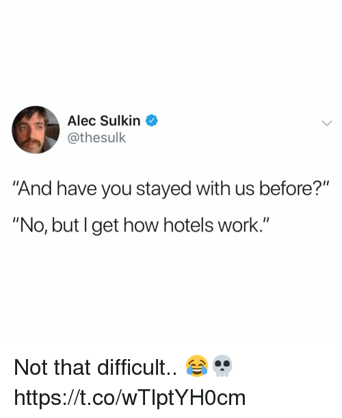 "Work, How, and Alec: Alec Sulkin  @thesulk  And have you stayed with us before?""  ""No, but l get how hotels work.'"" Not that difficult.. 😂💀 https://t.co/wTlptYH0cm"