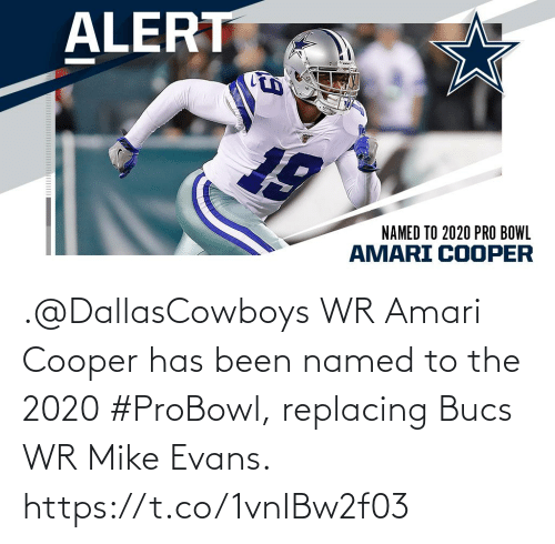 Pro: ALERT  NAMED TO 2020 PRO BOWL  AMARI COOPER .@DallasCowboys WR Amari Cooper has been named to the 2020 #ProBowl, replacing Bucs WR Mike Evans. https://t.co/1vnIBw2f03