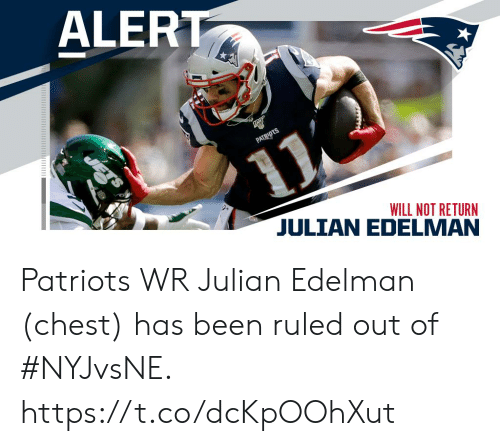 Memes, Patriotic, and Julian Edelman: ALERT  PATRIDTS  WILL NOT RETURN Patriots WR Julian Edelman (chest) has been ruled out of #NYJvsNE. https://t.co/dcKpOOhXut