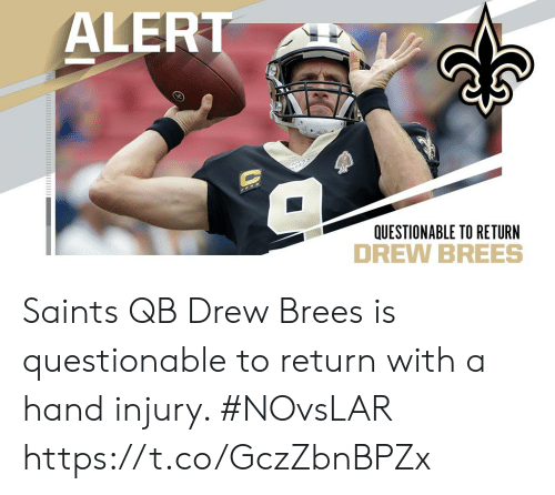 Memes, New Orleans Saints, and Drew Brees: ALERT  QUESTIONABLE TO RETURN Saints QB Drew Brees is questionable to return with a hand injury. #NOvsLAR https://t.co/GczZbnBPZx