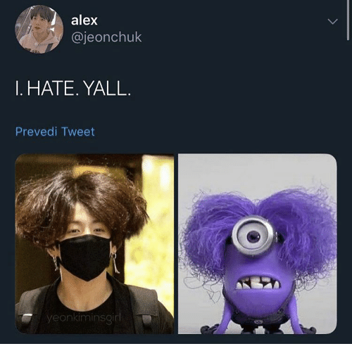 Tweet, Alex, and Hate: alex  @jeonchuk  I. HATE. YALL  Prevedi Tweet  yeonkiminsgirl