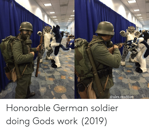 God, Work, and German: @alex.read626 Honorable German soldier doing Gods work (2019)