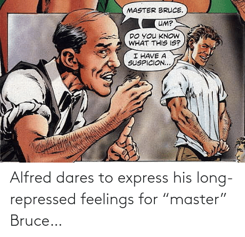 "Alfred: Alfred dares to express his long-repressed feelings for ""master"" Bruce…"