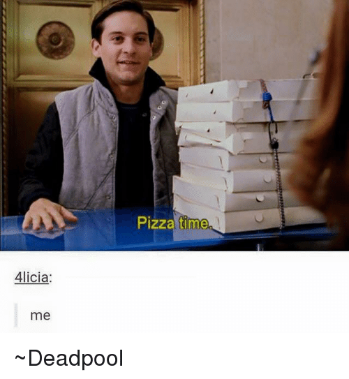 Pizza, Avengers, and Time: Alicia  me  Pizza time ~Deadpool